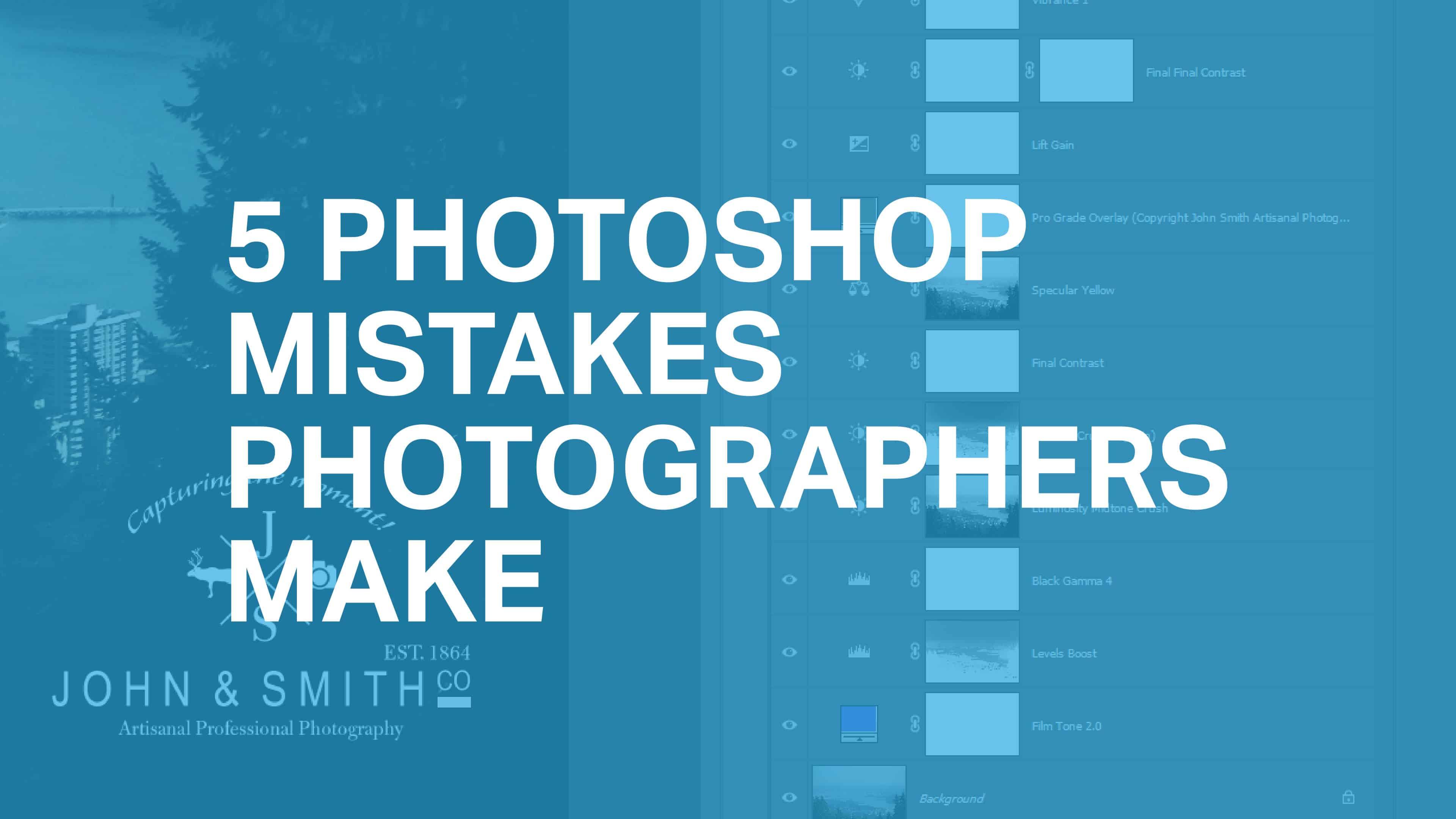 5 Photoshop Mistakes Photographers Make